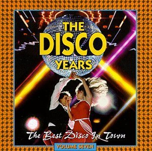 Disco Years Vol. 7 Best Disco In Town Silver Convention Chic King Disco Years
