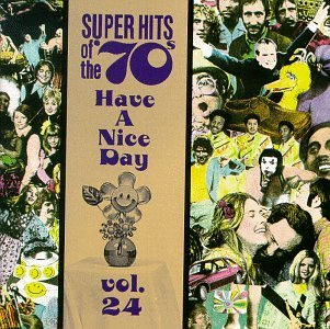 Super Hits Of The 70's Vol. 24 Have A Nice Day Cassidy Nicholas Gold Naughton Super Hits Of The 70's