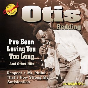 Otis Redding I've Been Loving You Too Long