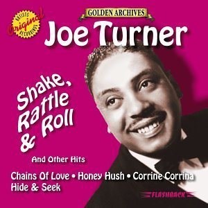 Joe Turner Shake Rattle & Roll Shake Rattle & Roll