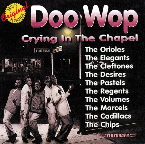 Doo Wop Crying In The Chapel Crying In The Chapel
