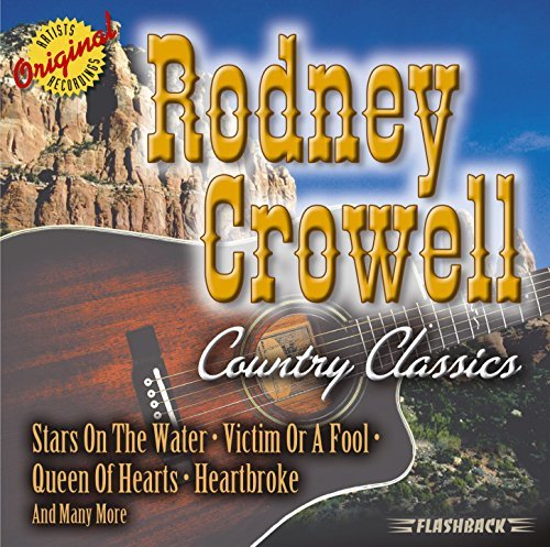 Rodney Crowell Country Classics Country Classics