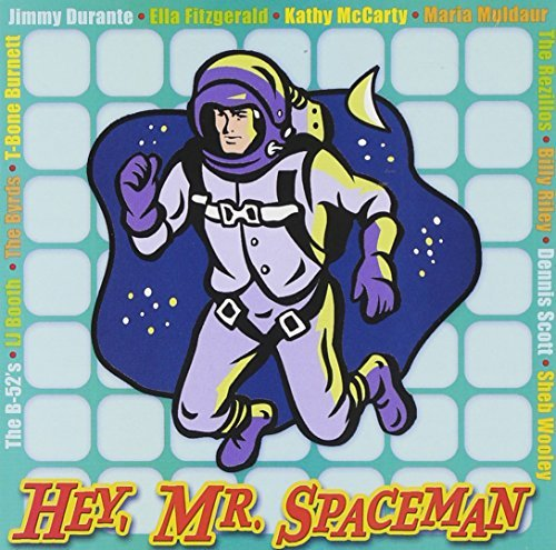 Hey Mr. Spaceman Hey Mr. Spaceman B 52s Byrds Muldaur Durante Wooley Rezillos Scott Mccarty