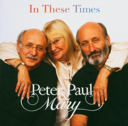 Peter Paul & Mary In These Times