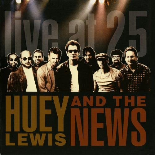 Lewis Huey & The News Live At 25 Live At 25