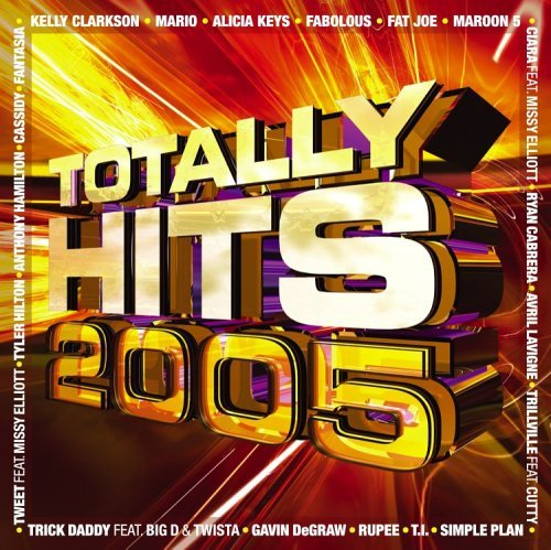 Totally Hits 2005 Totally Hits 2005 Mario Keys Ciara Fat Joe T.I. Lavigne Clarkson Simple Plan