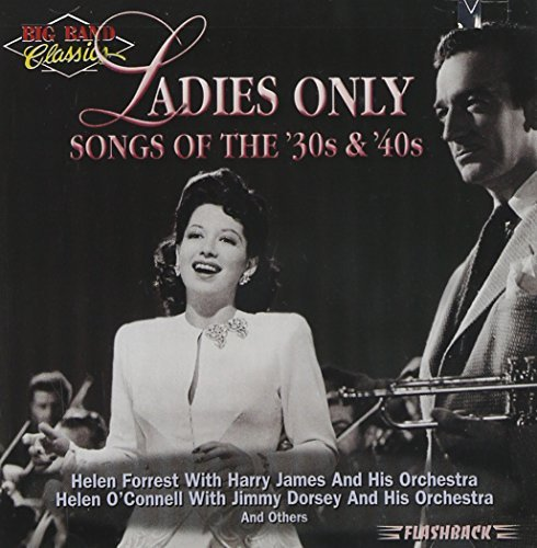 Ladies Only Songs Of The 30's Ladies Only Songs Of The 30's