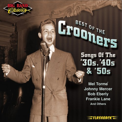 Best Of The Crooners Songs Of The '30s '40s & '50s