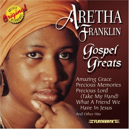 Aretha Franklin Gospel Greats Gospel Greats