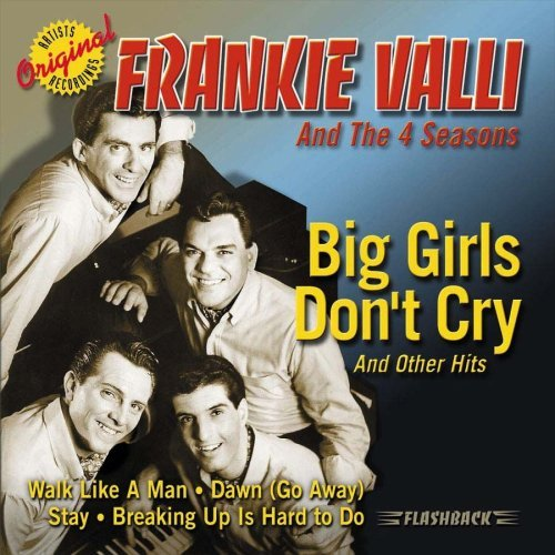 Frankie & Four Seasons Valli Big Girls Don't Cry & Other Hi