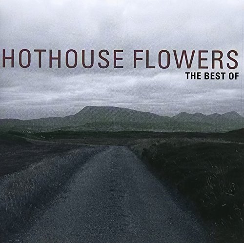 Hothouse Flowers Greatest Hits