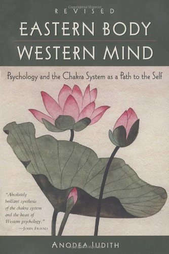 Anodea Judith Eastern Body Western Mind Psychology And The Chakra System As A Path To The Revised