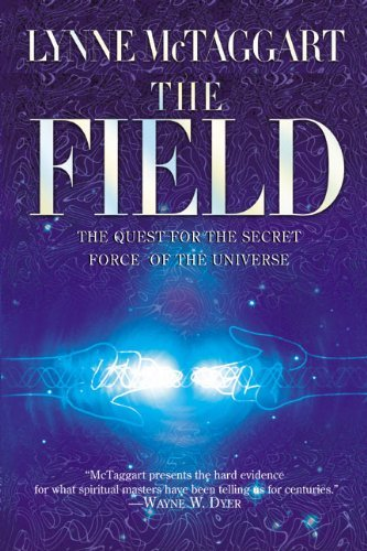 Lynne Mctaggart The Field The Quest For The Secret Force Of The Universe The Field The Quest For The Secret Force Of The U