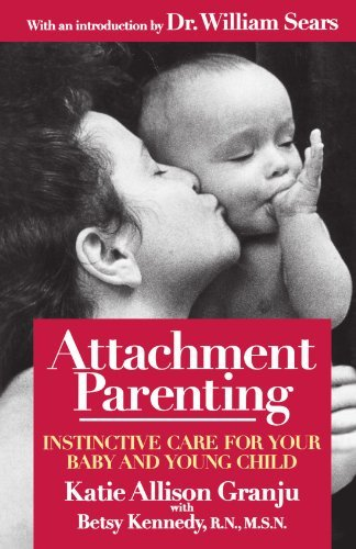 Katie Allison Granju Attachment Parenting Instinctive Care For Your Baby And Young Child Original