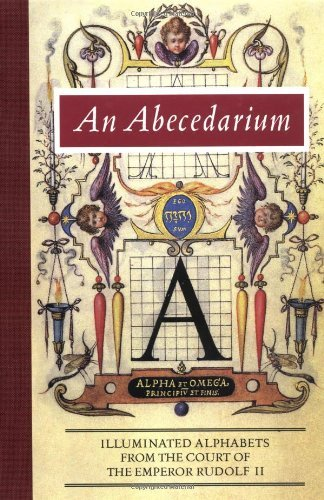 Lee Hendrix An Abecedarium Illuminated Alphabets From The Court Of Emperor R