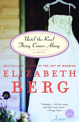 Elizabeth Berg Until The Real Thing Comes Along