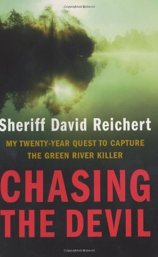 Sheriff David Reichert Chasing The Devil My Twenty Year Quest To Capture The Green River K
