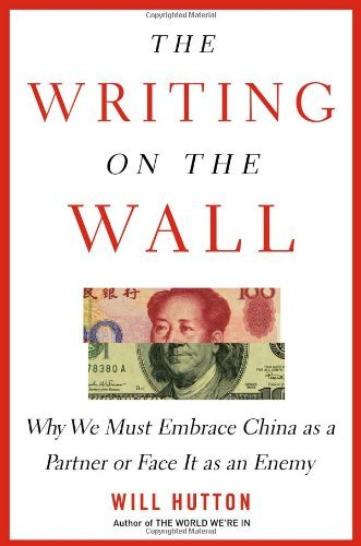 Will Hutton Writing On The Wall The Why We Must Embrace China As A Partner Or Face It