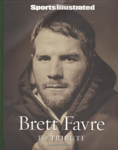 Editors Of Sports Illustrated Sports Illustrated Brett Favre The Tribute