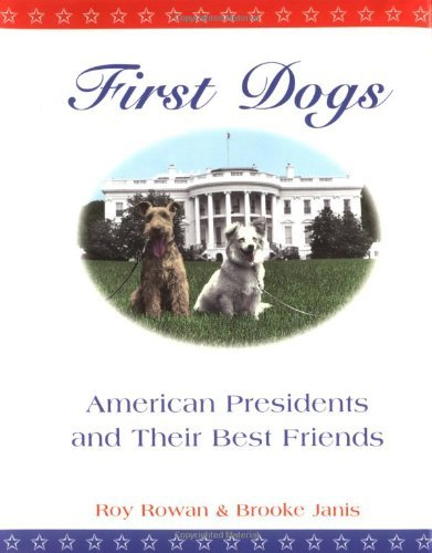 Roy Rowan First Dogs American Presidents & Their Best Friends