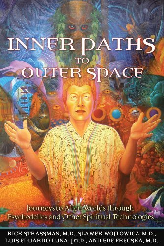 Strassman Rick Inner Paths To Outer Space Journeys To Alien Worlds Through Psychedelics And