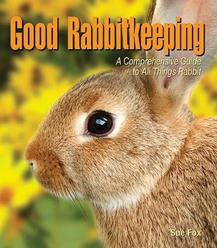 Sue Fox Good Rabbitkeeping A Comprehensive Guide To All Things Rabbit