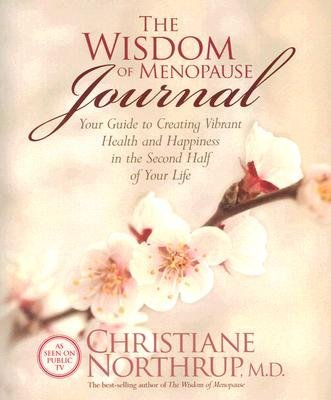 Christiane Northrup The Wisdom Of Menopause Journal Your Guide To Creating Vibrant Health And Happine