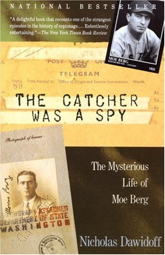 Nicholas Dawidoff The Catcher Was A Spy The Mysterious Life Of Moe Berg