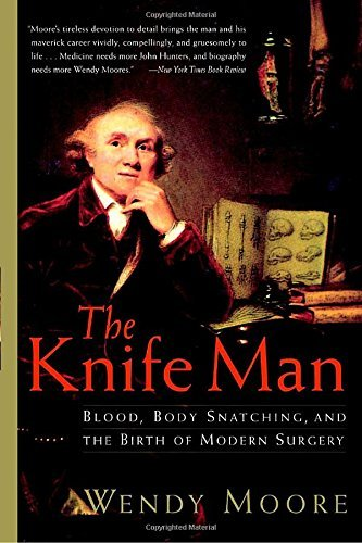 Wendy Moore The Knife Man Blood Body Snatching And The Birth Of Modern Su
