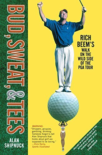 Alan Shipnuck Bud Sweat & Tees Rich Beem's Walk On The Wild Side Of The Pga Tour