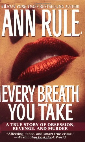 Ann Rule Every Breath You Take A True Story Of Obsession Revenge And Murder