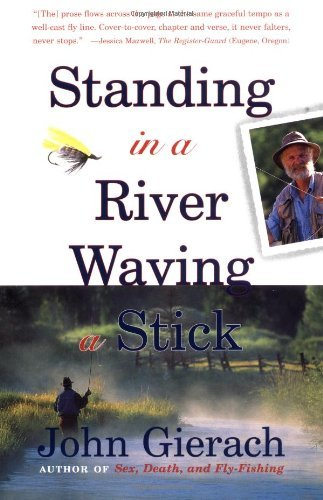 John Gierach Standing In A River Waving A Stick