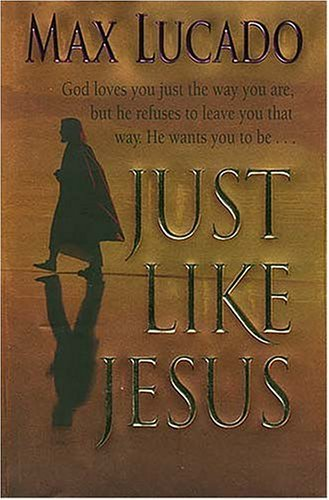 Max Lucado Just Like Jesus