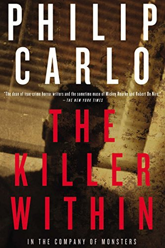 Philip Carlo The Killer Within In The Company Of Monsters