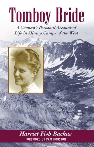Harriet Fish Backus Tomboy Bride A Woman's Personal Account Of Life In Mining Camp
