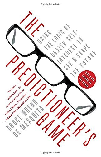 Bruce Bueno De Mesquita The Predictioneer's Game Using The Logic Of Brazen Self Interest To See An
