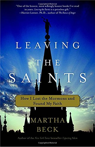 Martha Beck Leaving The Saints How I Lost The Mormons And Found My Faith