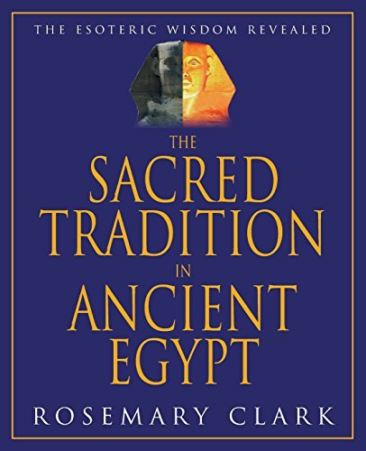Rosemary Clark The Sacred Tradition In Ancient Egypt The Esoteric Wisdom Revealed