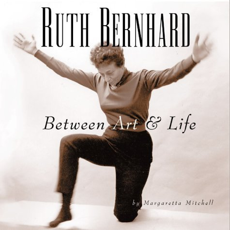 Margaretta Mitchell Ruth Bernhard Between Art And Life