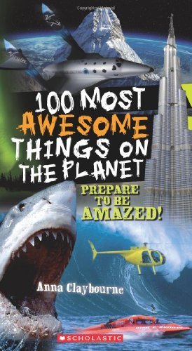 Anna Claybourne 100 Most Awesome Things On The Planet