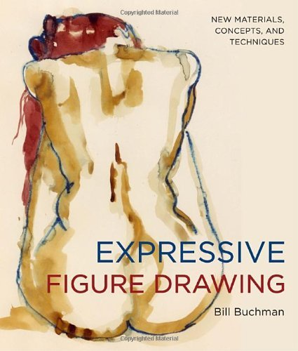 Bill Buchman Expressive Figure Drawing New Materials Concepts And Techniques