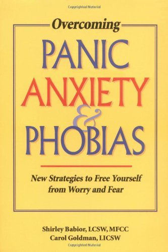 Shirley Babior Overcoming Panic Anxiety And Phobias New Strategies To Free Yourself From Worry And Fe