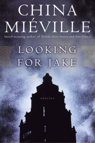 China Mieville Looking For Jake Stories