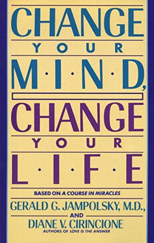 Gerald Jampolsky Change Your Mind Change Your Life