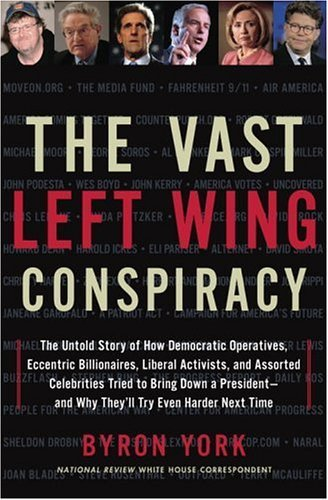 Byron York The Vast Left Wing Conspiracy