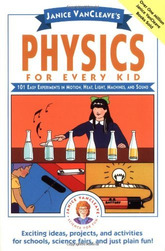 Janice Pratt Vancleave Janice Vancleave's Physics For Every Kid 101 Easy Experiments In Motion Heat Light Mach