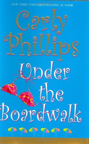 Carly Phillips Under The Boardwalk (costas Sisters Book 1)