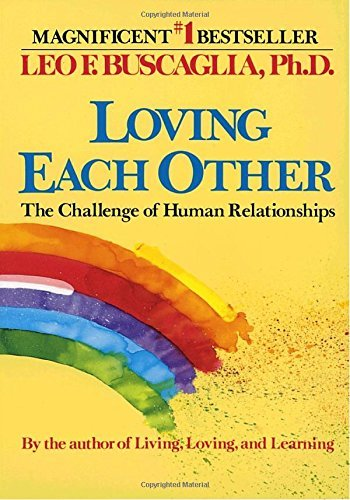Leo F. Buscaglia Loving Each Other The Challenge Of Human Relationships