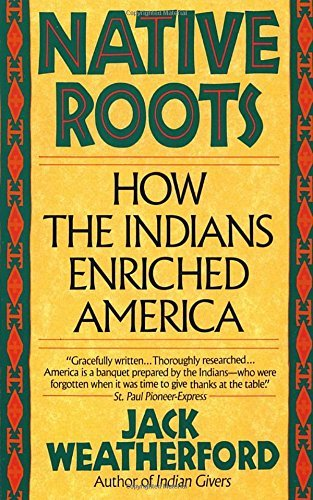 Jack Weatherford Native Roots How The Indians Enriched America