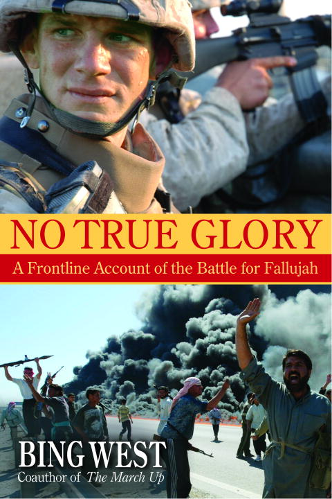 Bing West No True Glory A Frontline Account Of The Battle For Fallujah